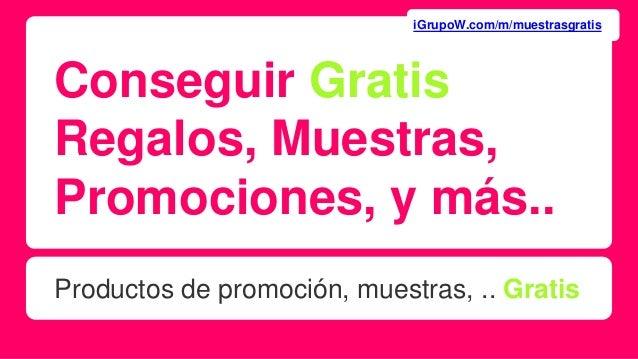 Conseguir Gratis Regalos, Muestras, Promociones, y más.. Productos de promoción, muestras, .. Gratis iGrupoW.com/m/muestra...