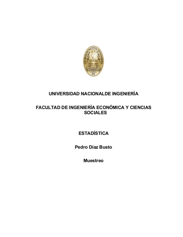 UNIVERSIDAD NACIONALDE INGENIERÍAFACULTAD DE INGENIERÍA ECONÓMICA Y CIENCIASSOCIALESESTADÍSTICAPedro Díaz BustoMuestreo