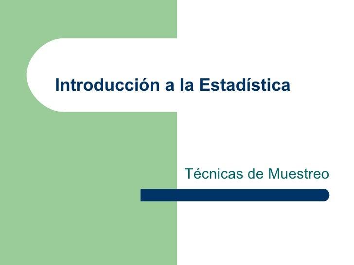 Introducción a la Estadística Técnicas de Muestreo