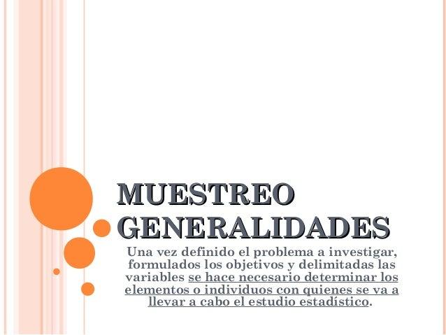 MMUUEESSTTRREEOO  GGEENNEERRAALLIIDDAADDEESS  Una vez definido el problema a investigar,  formulados los objetivos y delim...
