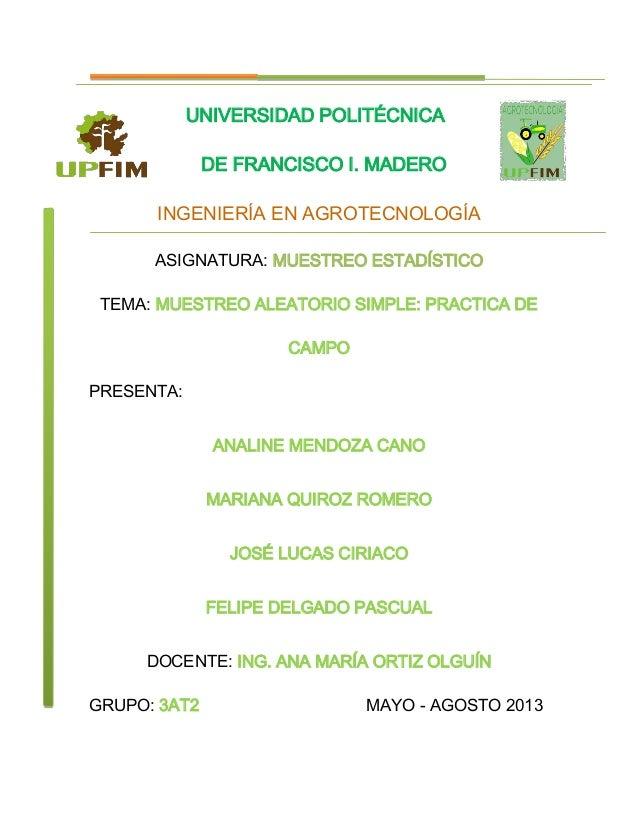 UNIVERSIDAD POLITÉCNICADE FRANCISCO I. MADEROINGENIERÍA EN AGROTECNOLOGÍAASIGNATURA: MUESTREO ESTADÍSTICOTEMA: MUESTREO AL...