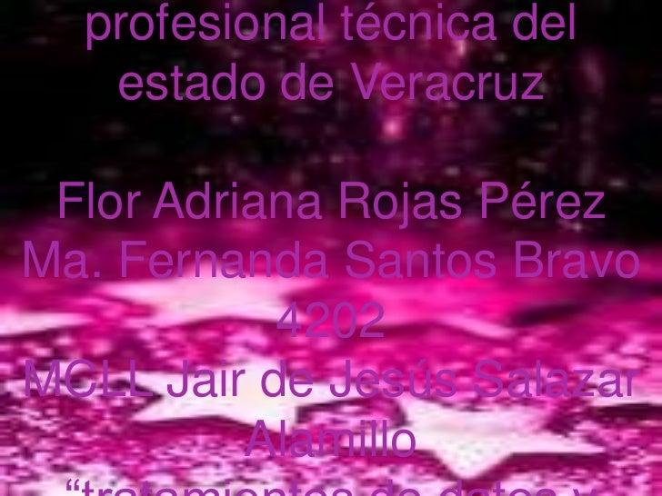 Colegio de educación profesional técnica del estado de VeracruzFlor Adriana Rojas PérezMa. Fernanda Santos Bravo4202MCLL J...