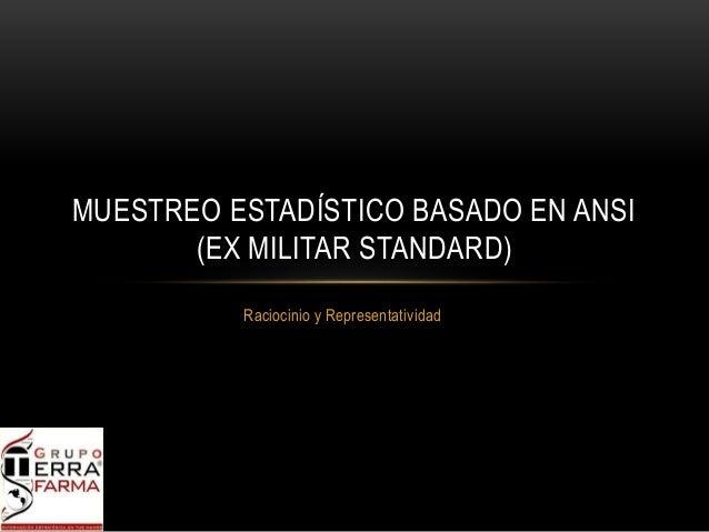 Raciocinio y Representatividad MUESTREO ESTADÍSTICO BASADO EN ANSI (EX MILITAR STANDARD)