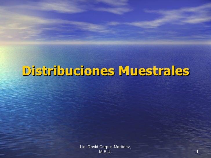 Distribuciones Muestrales Lic. David Corpus Martínez, M.E.U.