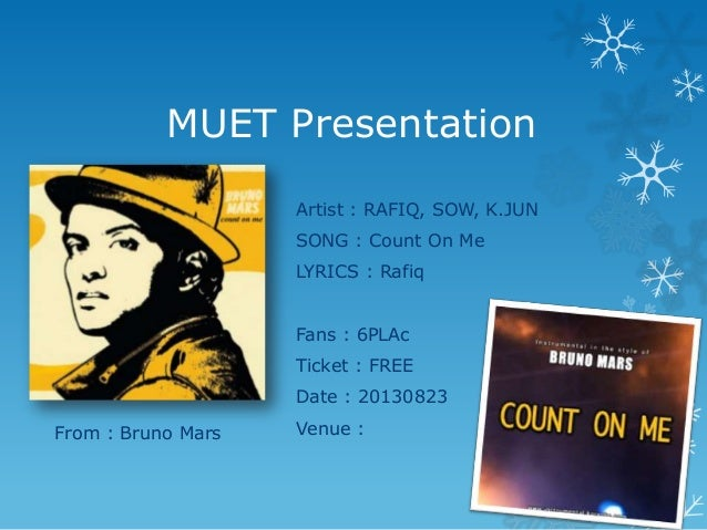 MUET Presentation Artist : RAFIQ, SOW, K.JUN SONG : Count On Me LYRICS : Rafiq Fans : 6PLAc Ticket : FREE Date : 20130823 ...