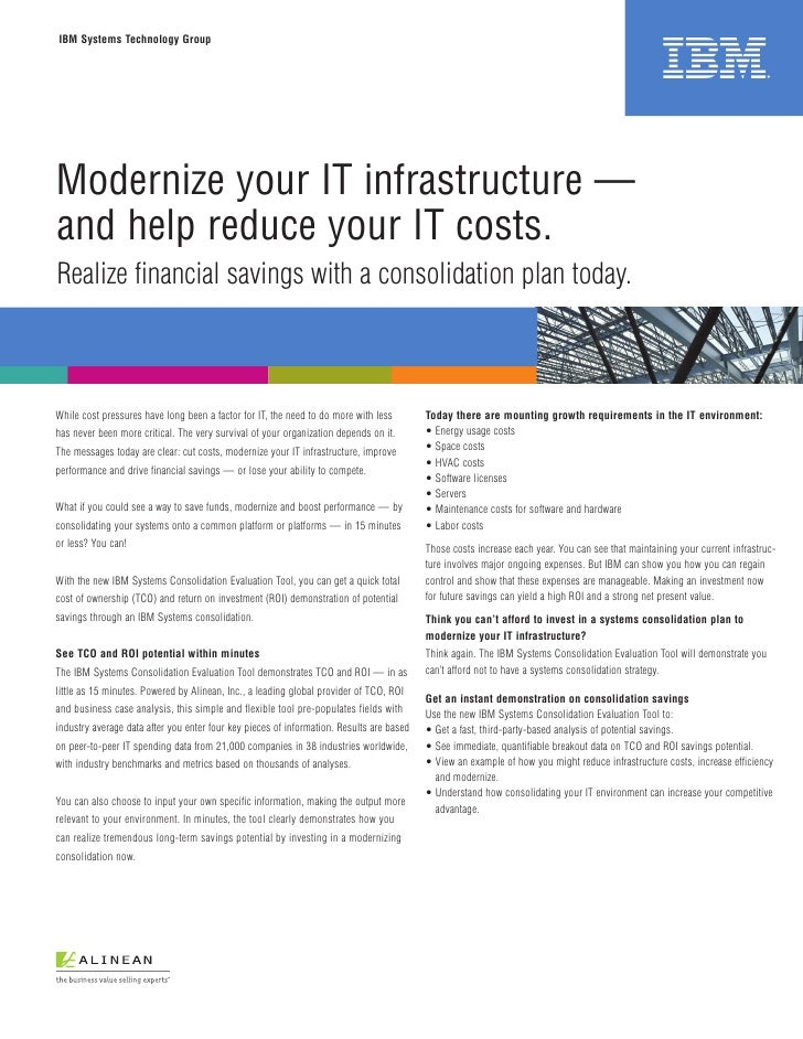 IBM Systems Technology Group     Modernize your IT infrastructure — and help reduce your IT costs. Realize financial savin...