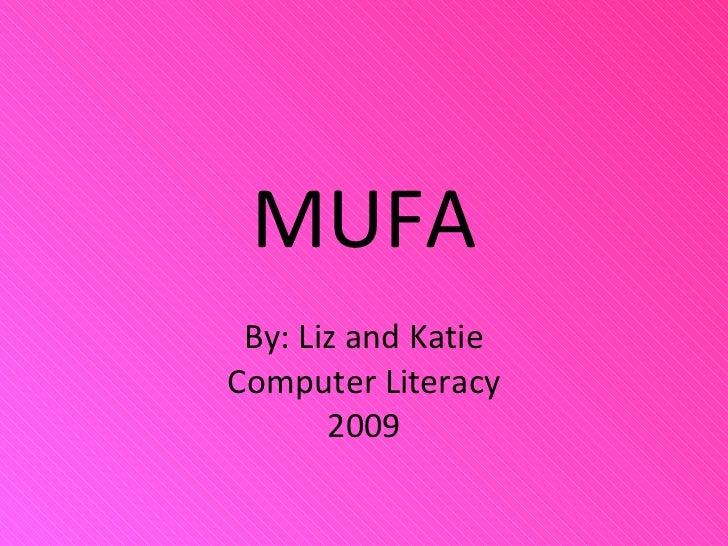 MUFA By: Liz and Katie Computer Literacy 2009