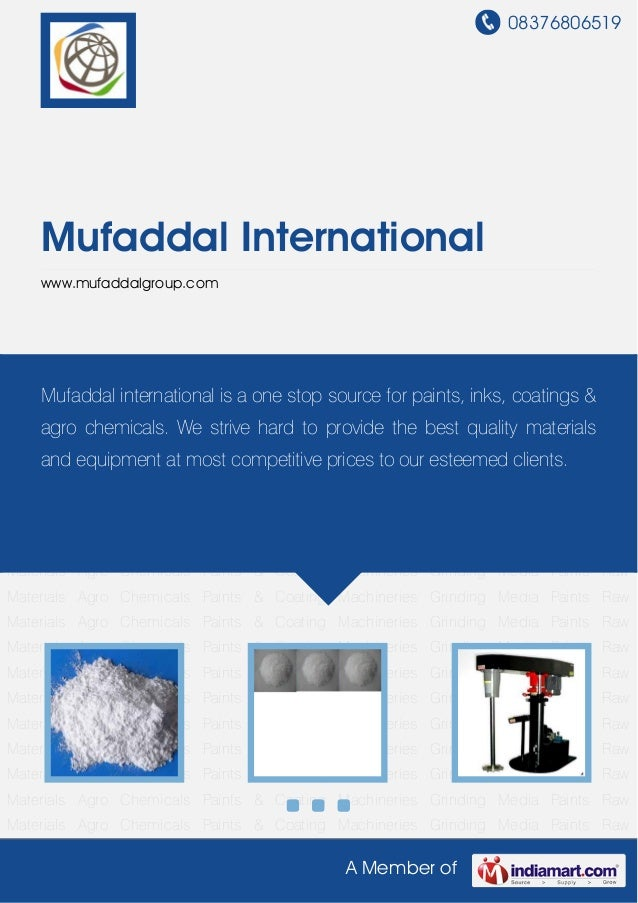 08376806519 A Member of Mufaddal International www.mufaddalgroup.com Paints Raw Materials Agro Chemicals Paints & Coating ...