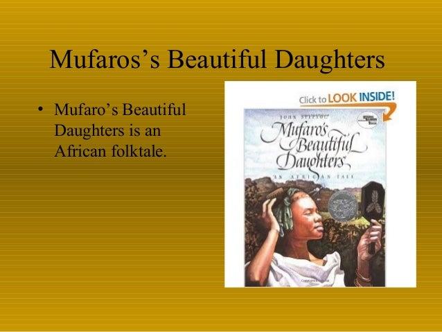 Mufaros's Beautiful Daughters • Mufaro's Beautiful Daughters is an African folktale.
