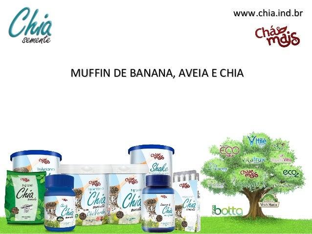 www.chia.ind.brMUFFIN DE BANANA, AVEIA E CHIA