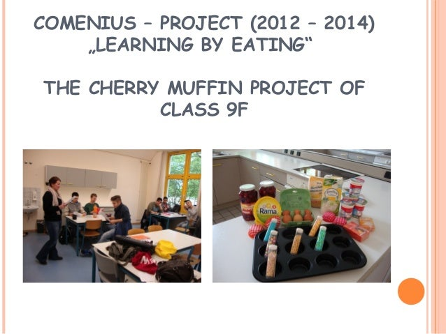 """COMENIUS – PROJECT (2012 – 2014) """"LEARNING BY EATING"""" THE CHERRY MUFFIN PROJECT OF CLASS 9F"""