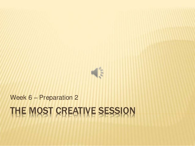 THE MOST CREATIVE SESSION Week 6 – Preparation 2