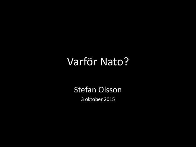 Varför Nato? Stefan Olsson 3 oktober 2015
