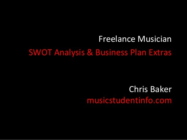 Freelance MusicianSWOT Analysis & Business Plan Extras                        Chris Baker              musicstudentinfo.com
