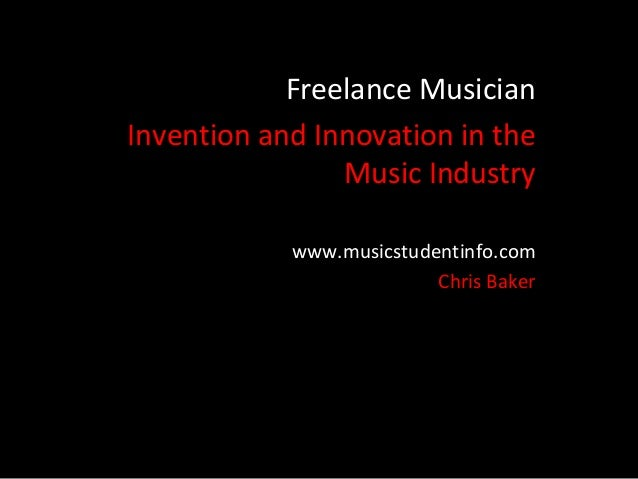 Freelance MusicianInvention and Innovation in the                Music Industry            www.musicstudentinfo.com       ...