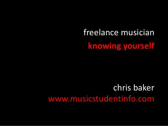 freelance musician knowing yourself  chris baker www.musicstudentinfo.com