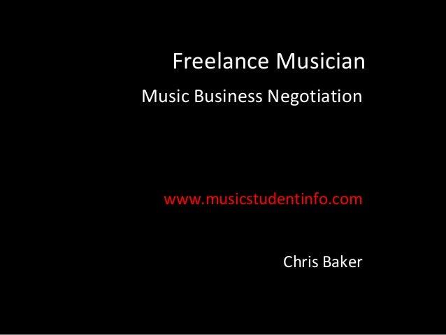 Freelance MusicianMusic Business Negotiation  www.musicstudentinfo.com                Chris Baker