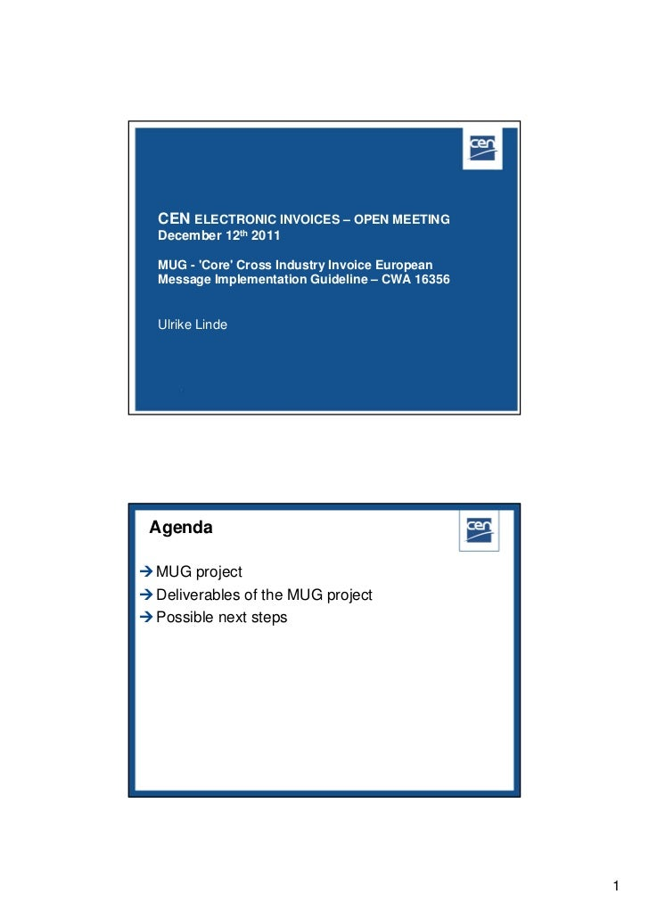 CEN ELECTRONIC INVOICES – OPEN MEETING  December 12th 2011  MUG - Core Cross Industry Invoice European  Message Implementa...