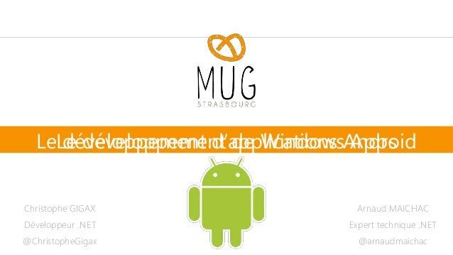 Le développement d'applications Android Christophe GIGAX Développeur .NET @ChristopheGigax Le développement de Windows App...