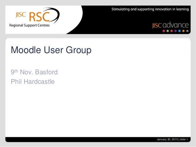 9th Nov. Basford Phil Hardcastle Moodle User Group January 30, 2015 | slide 1