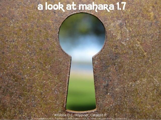 http://www.flickr.com/photos/8489692@N03/4592429363/a look at mahara 1.7Kristina D.C. Höppner, Catalyst ITkristina@...