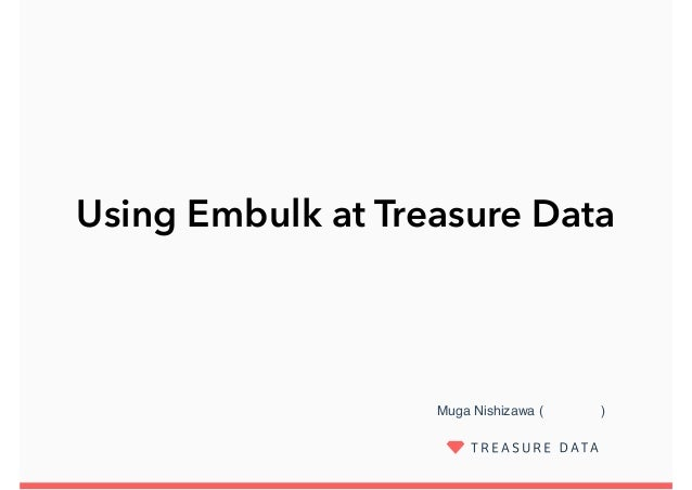 Muga Nishizawa (西澤 無我) Using Embulk at Treasure Data