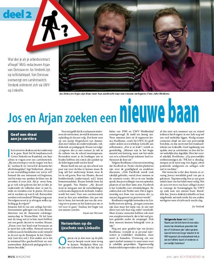 2Wat doe je als je arbeidscontractafloopt? MUG-redacteuren Arjanvan Oorsouw en Jos Verdonk zijnop sollicitatiepad. Van Oor...