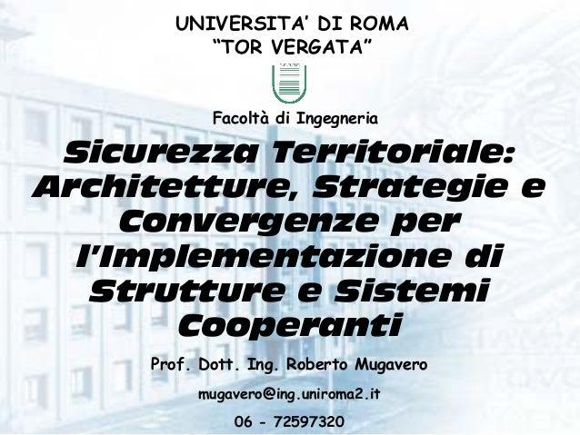 Sicurezza Territoriale: Architetture, Strategie e Convergenze per l'Implementazione di Strutture e Sistemi Cooperanti UNIV...