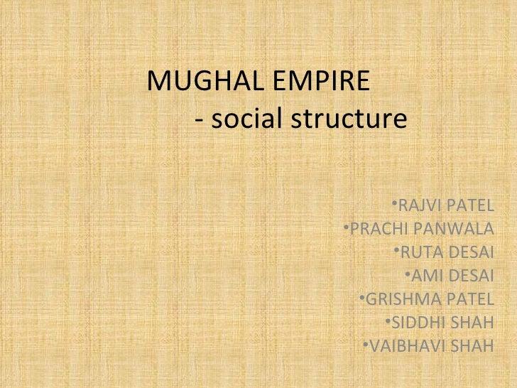 MUGHAL EMPIRE   - social structure  <ul><li>RAJVI PATEL </li></ul><ul><li>PRACHI PANWALA </li></ul><ul><li>RUTA DESAI </li...