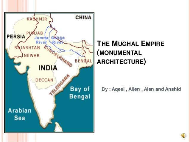 THE MUGHAL EMPIRE (MONUMENTAL ARCHITECTURE)  By : Aqeel , Allen , Alen and Anshid