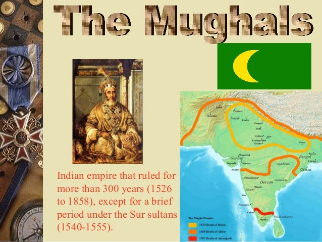 Indian empire that ruled for more than 300 years (1526 to 1858), except for a brief period under the Sur sultans (1540-155...