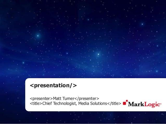 <presentation/><presenter>Matt Turner</presenter><title>Chief Technologist, Media Solutions</title>
