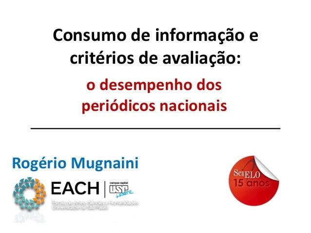 Consumo de informação e critérios de avaliação: o desempenho dos periódicos nacionais Rogério Mugnaini