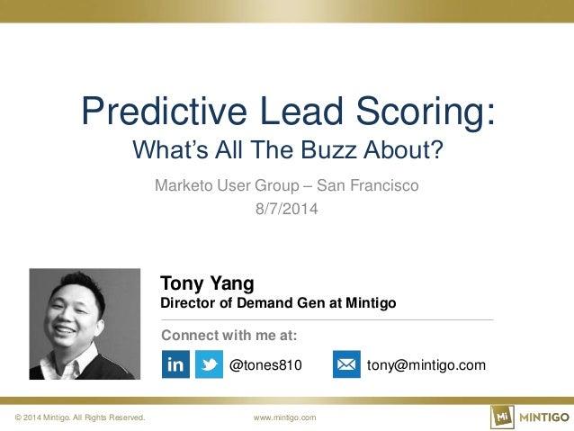 © 2014 Mintigo. All Rights Reserved. www.mintigo.com Marketo User Group – San Francisco 8/7/2014 Predictive Lead Scoring: ...