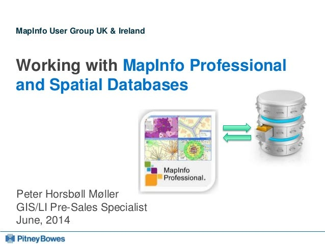 Every connection is a new opportunity™ MapInfo User Group UK & Ireland Working with MapInfo Professional and Spatial Datab...