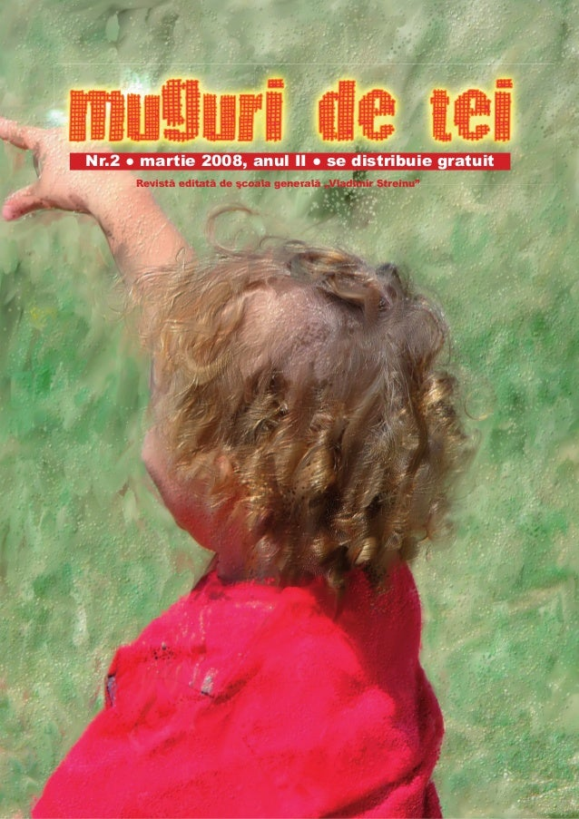 """Nr.2 ● martie 2008, anul II ● se distribuie gratuit      Revistă editată de şcoala generală """"Vladimir Streinu"""""""