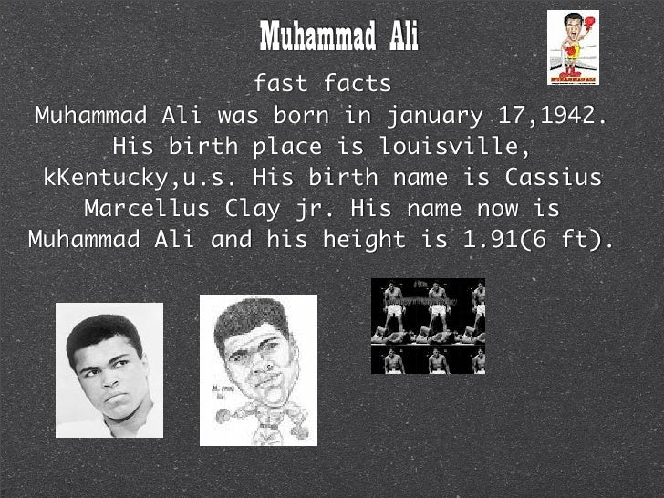 Muhammad Ali                  fast facts  Muhammad Ali was born in january 17,1942.        His birth place is louisville, ...
