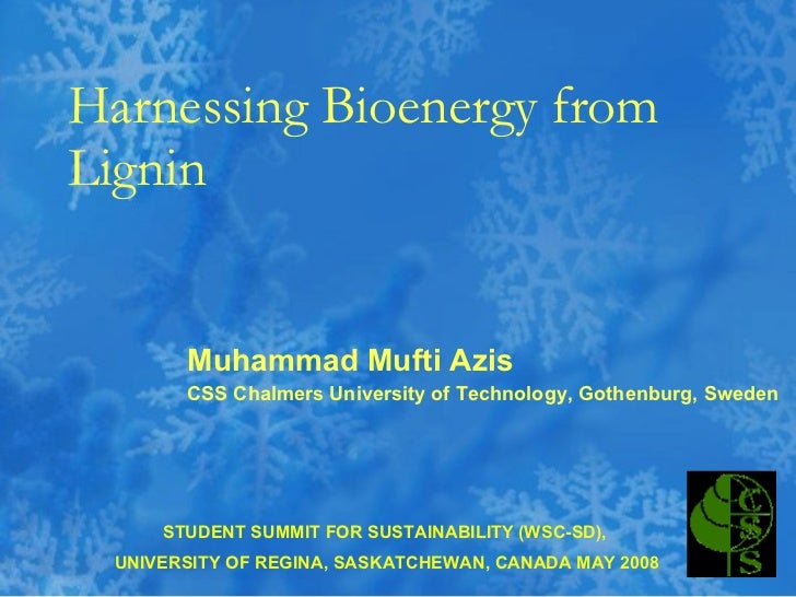 Harnessing Bioenergy from Lignin Muhammad Mufti Azis CSS Chalmers University of Technology, Gothenburg, Sweden STUDENT SUM...