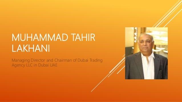 MUHAMMAD TAHIR LAKHANI Managing Director and Chairman of Dubai Trading Agency LLC in Dubai UAE