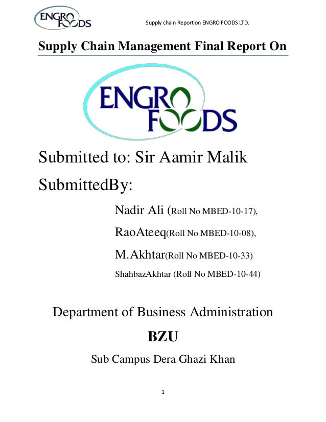 Supply chain Report on ENGRO FOODS LTD.Supply Chain Management Final Report OnSubmitted to: Sir Aamir MalikSubmittedBy:   ...