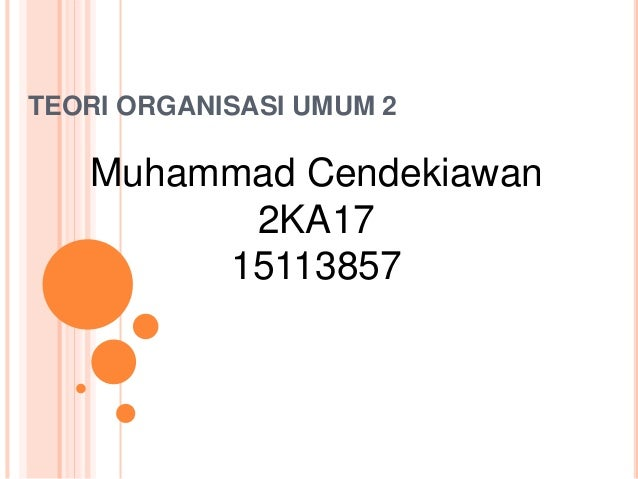 TEORI ORGANISASI UMUM 2 Muhammad Cendekiawan 2KA17 15113857