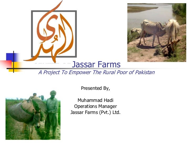 Jassar FarmsA Project To Empower The Rural Poor of Pakistan                  Presented By,                Muhammad Hadi   ...