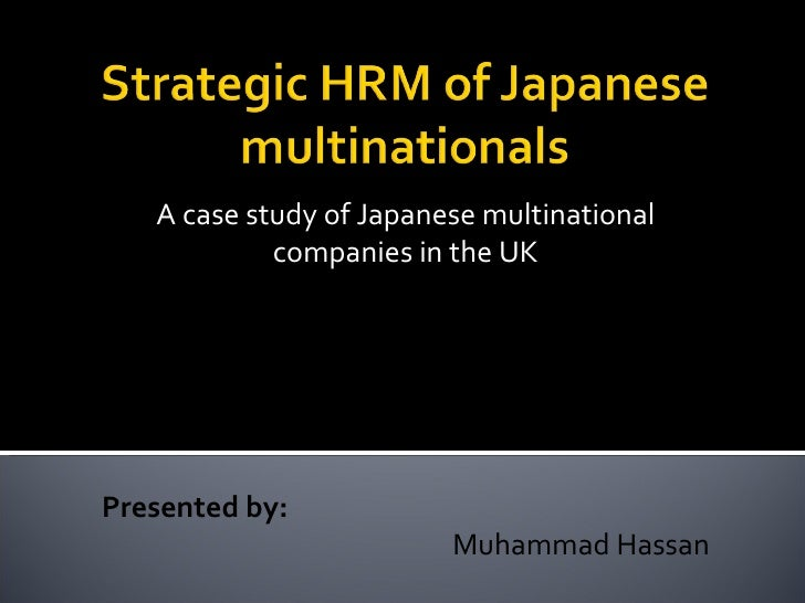 A case study of Japanese multinational companies in the UK Researched by: Dipak R. Basu &  Victoria Miroshnik Nagasaki Uni...
