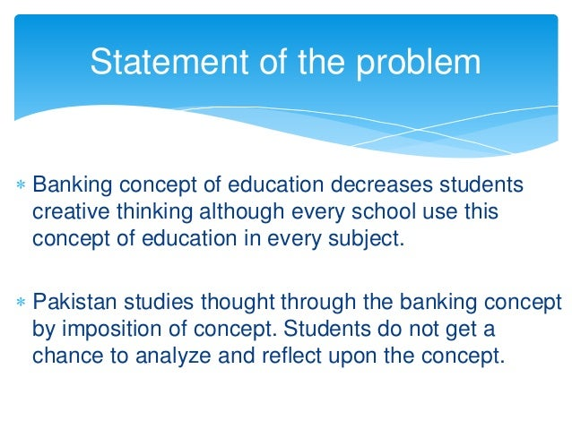 an analysis of the banking concept of education The banking concept- of education- is paulo freire's careful analysis of the teacher-student relationship through two entirely different types of education, the banking concept of education and problem posing education.