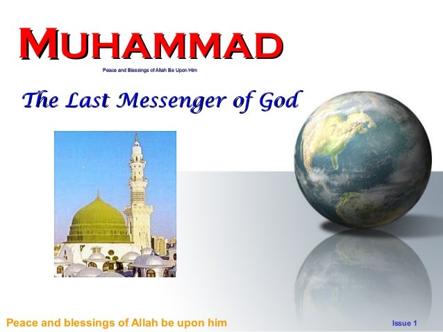 MUHAMMAD Peace and Blessings of Allah Be Upon Him  The Last Messenger of God  Peace and blessings of Allah be upon him  Is...