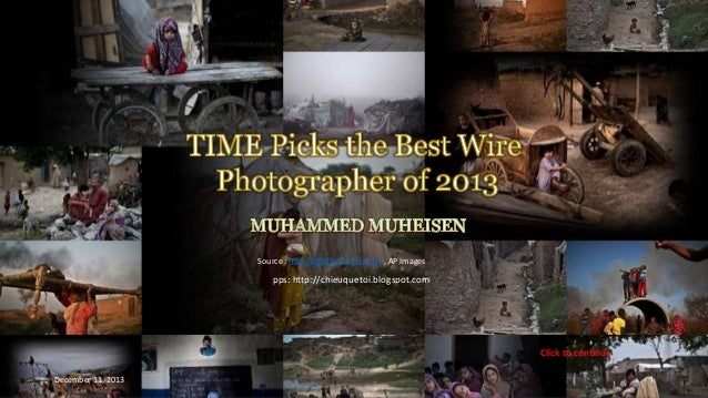 TIME Picks the Best Wire Photographer of 2013 MUHAMMED MUHEISEN Source : http://lightbox.time.com , AP Images  pps: http:/...