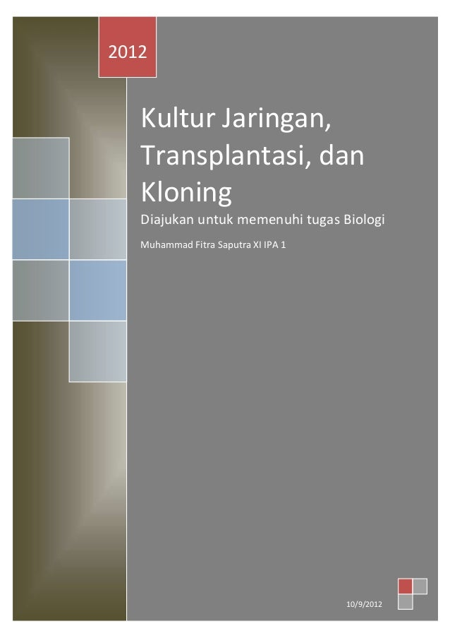 Kultur Jaringan,Transplantasi, danKloningDiajukan untuk memenuhi tugas BiologiMuhammad Fitra Saputra XI IPA 1201210/9/2012