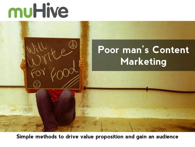 Poor man's Content Marketing  Simple methods to drive value proposition and gain an audience