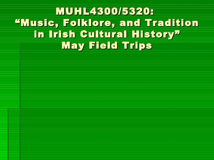 """MUHL4300/5320:  """"Music, Folklore, and Tradition in Irish Cultural History"""" May Field Trips"""