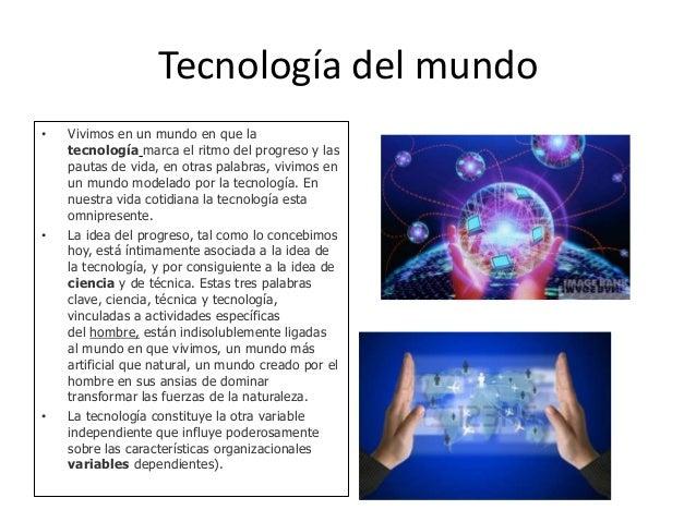 Tecnología del mundo • Vivimos en un mundo en que la tecnología marca el ritmo del progreso y las pautas de vida, en otras...